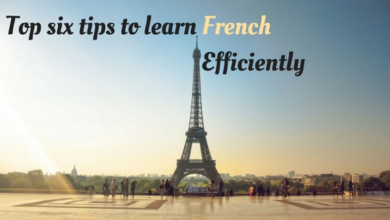 Top six tips to learn French efficiently
