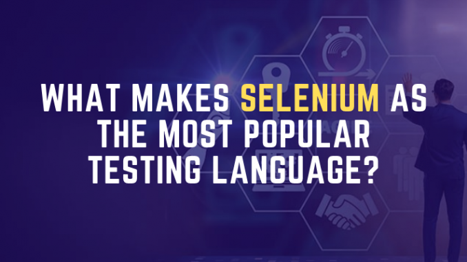 What Makes Selenium As The Most Popular Testing Language?